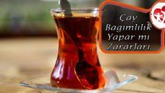 Çay Bağımlılık Yapar mı –  Çayın Zararları