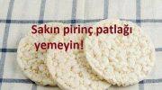 Atıştırmalık olarak tercih edilen pirinç patlağı o kadar masum değil!