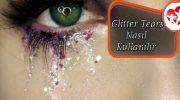Glitter Tears Nasıl Kullanılır