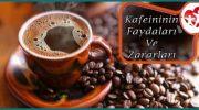 Kafeinin Başlıca Faydaları Ve Zararları Nelerdir?