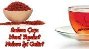 Safran Çayının Faydaları Nelerdir, Tarifi, Kullanımı, Yorumları