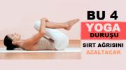 Sırt Ağrısını Azaltan 4 Yoga Duruşu